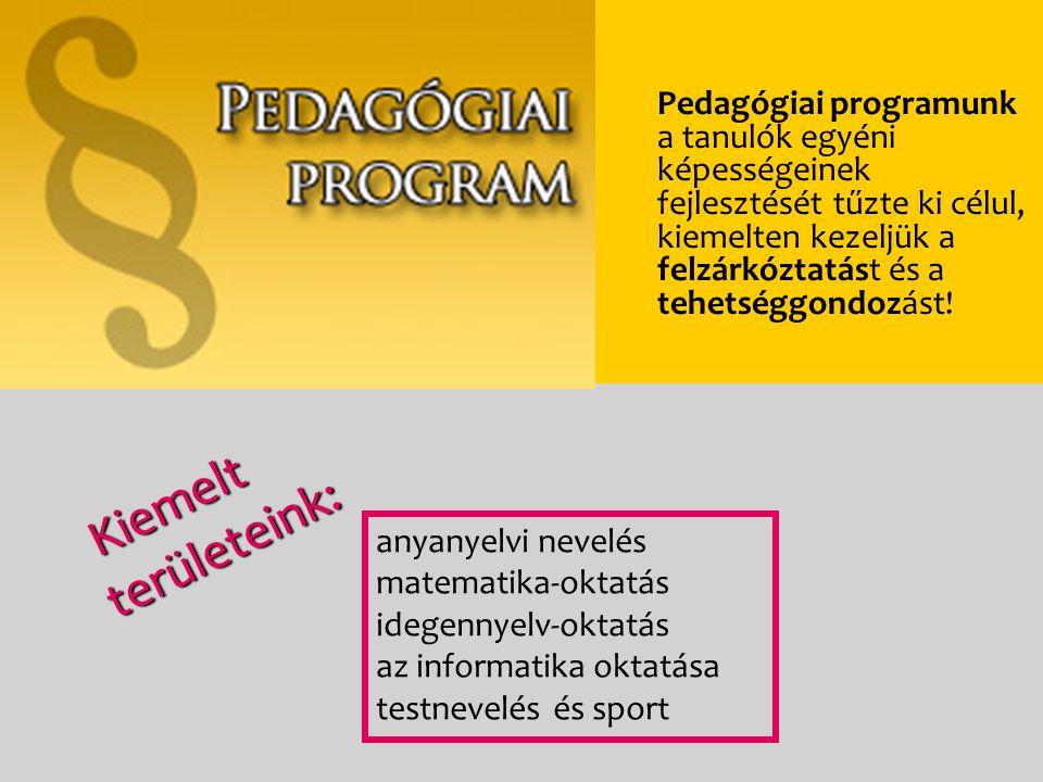 Pedagógiai programunk a tanulók egyéni képességeinek fejlesztését tűzte ki célul, kiemelten kezeljük a felzárkóztatást és a tehetséggondozást.