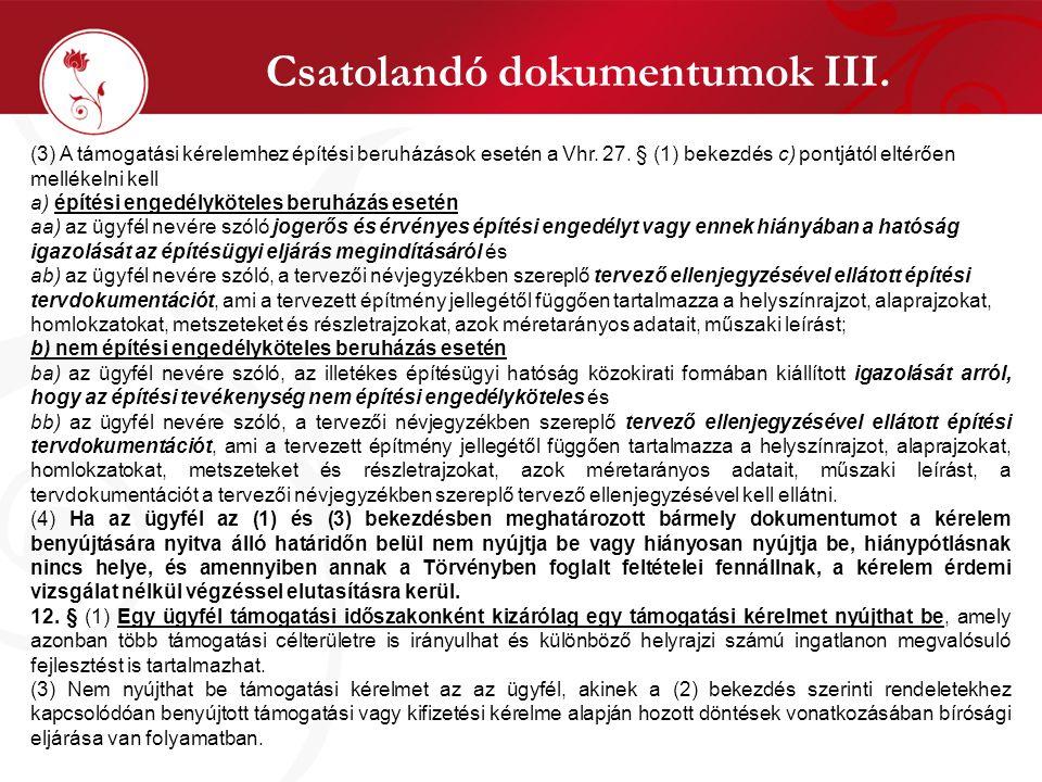Csatolandó dokumentumok III. (3) A támogatási kérelemhez építési beruházások esetén a Vhr. 27. § (1) bekezdés c) pontjától eltérően mellékelni kell a)