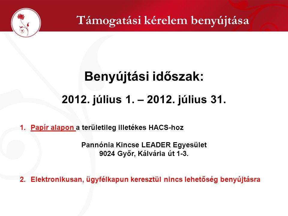 Támogatási kérelem benyújtása Benyújtási időszak: 2012. július 1. – 2012. július 31. 1.Papír alapon a területileg illetékes HACS-hoz Pannónia Kincse L