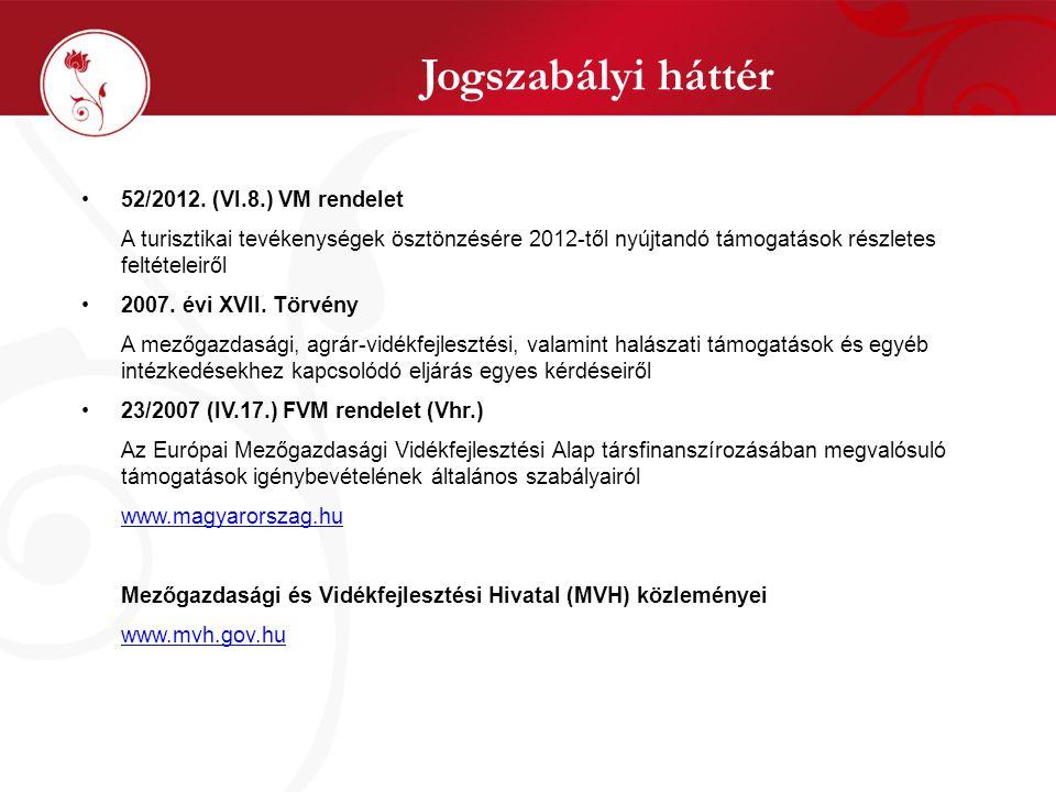 Jogszabályi háttér •52/2012. (VI.8.) VM rendelet A turisztikai tevékenységek ösztönzésére 2012-től nyújtandó támogatások részletes feltételeiről •2007