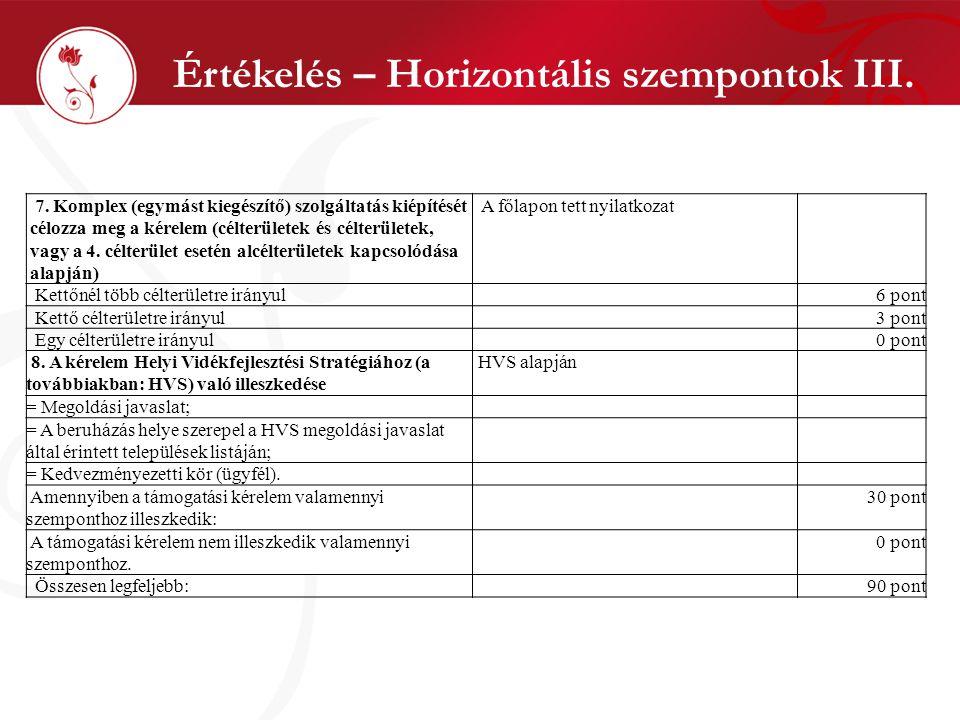 Értékelés – Horizontális szempontok III. 7. Komplex (egymást kiegészítő) szolgáltatás kiépítését célozza meg a kérelem (célterületek és célterületek,