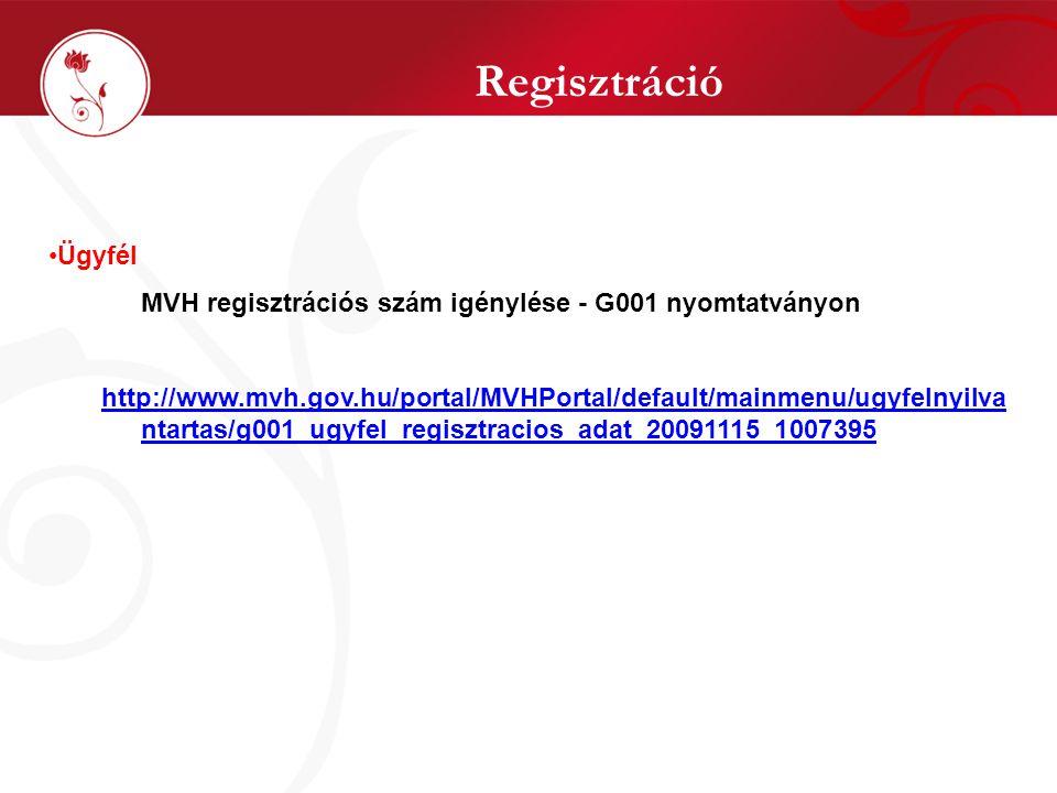 Regisztráció •Ügyfél MVH regisztrációs szám igénylése - G001 nyomtatványon http://www.mvh.gov.hu/portal/MVHPortal/default/mainmenu/ugyfelnyilva ntartas/g001_ugyfel_regisztracios_adat_20091115_1007395