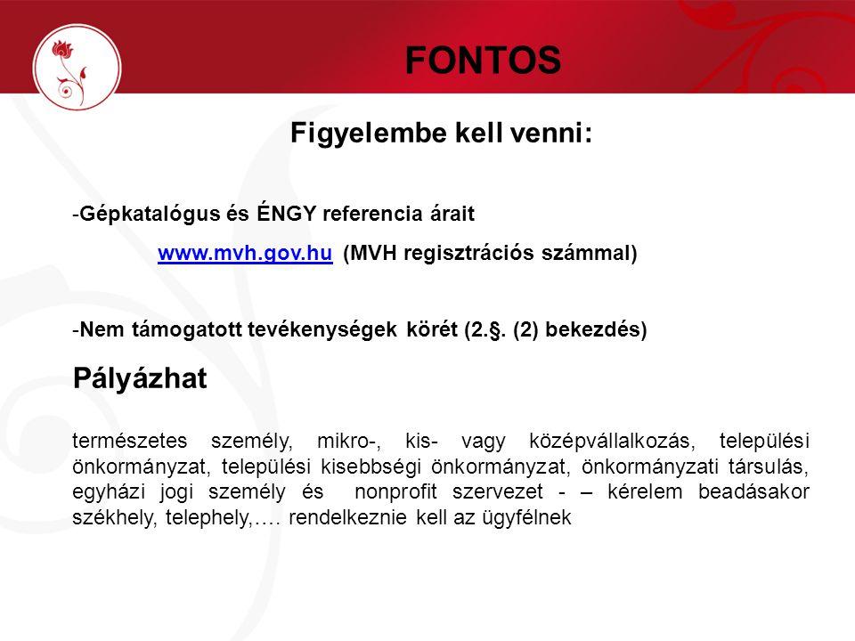 FONTOS Figyelembe kell venni: -Gépkatalógus és ÉNGY referencia árait www.mvh.gov.huwww.mvh.gov.hu (MVH regisztrációs számmal) -Nem támogatott tevékenységek körét (2.§.