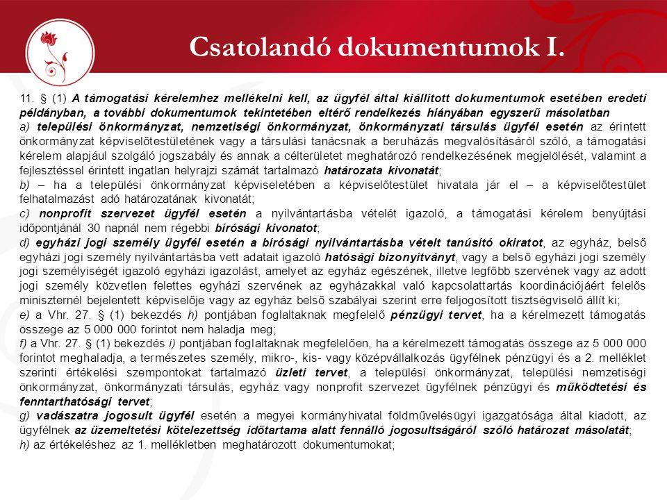Csatolandó dokumentumok I. 11. § (1) A támogatási kérelemhez mellékelni kell, az ügyfél által kiállított dokumentumok esetében eredeti példányban, a t