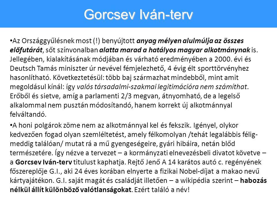 Gorcsev Iván-terv • Az Országgyűlésnek most (!) benyújtott anyag mélyen alulmúlja az összes előfutárát, sőt színvonalban alatta marad a hatályos magyar alkotmánynak is.