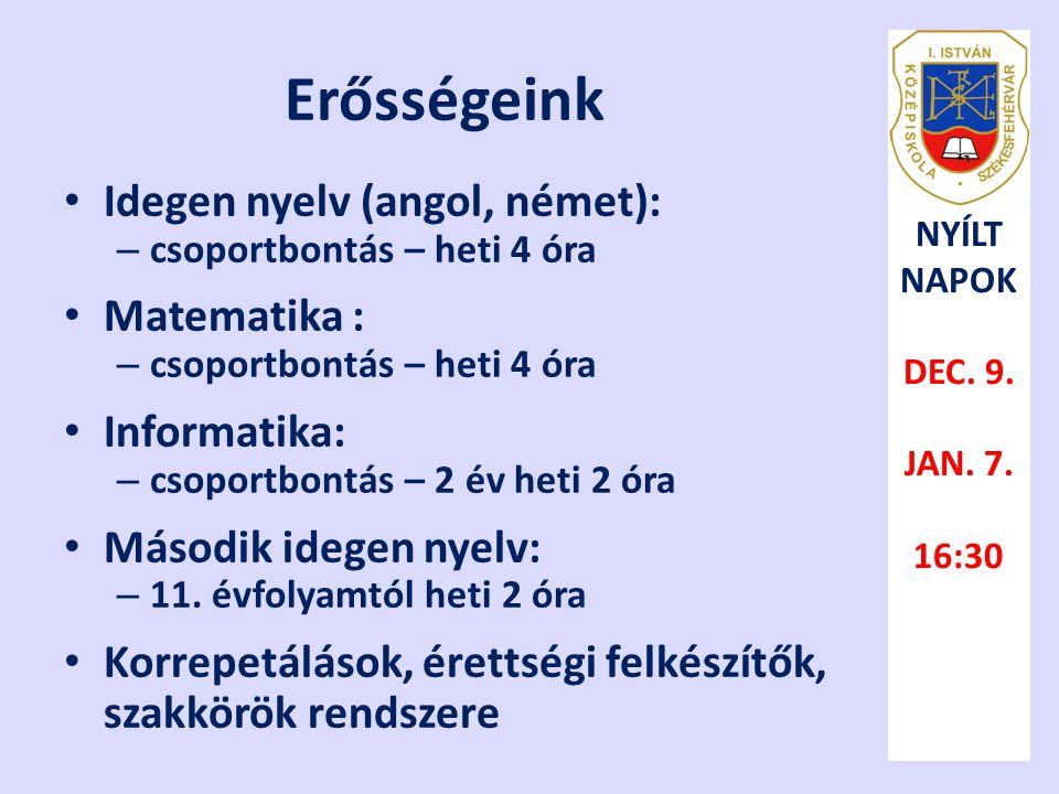 Erősségeink • Idegen nyelv (angol, német): – csoportbontás – heti 4 óra • Matematika : – csoportbontás – heti 4 óra • Informatika: – csoportbontás – 2