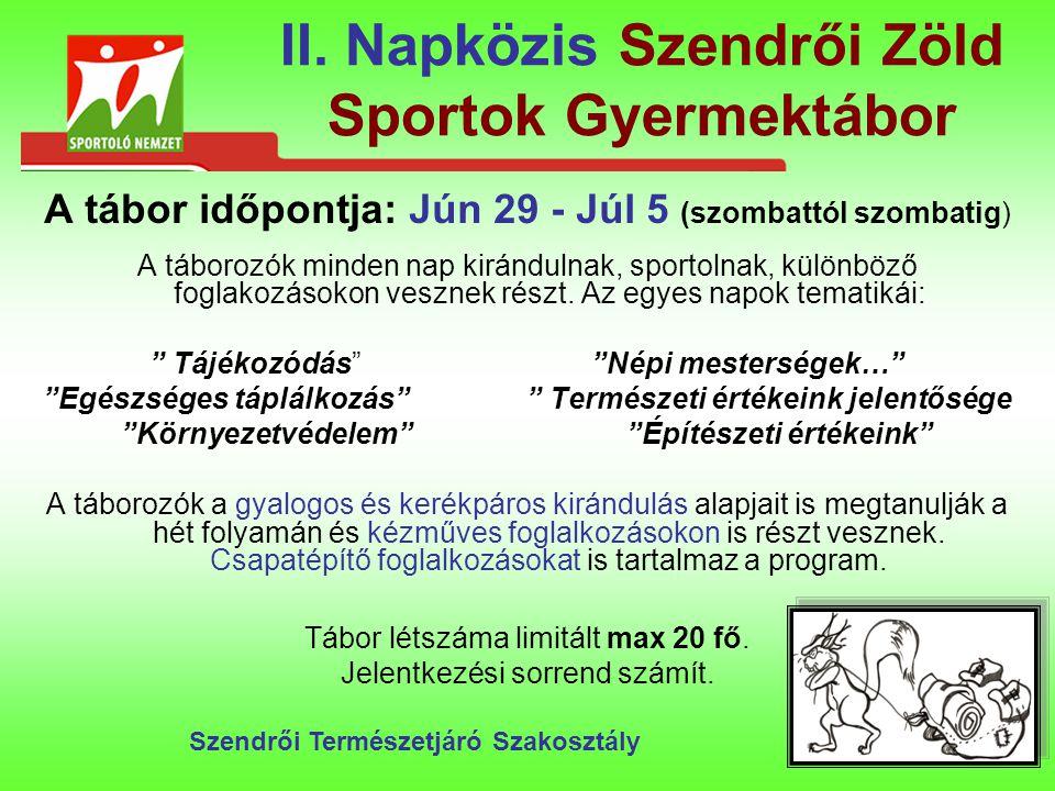 II. Napközis Szendrői Zöld Sportok Gyermektábor A tábor időpontja: Jún 29 - Júl 5 (szombattól szombatig) A táborozók minden nap kirándulnak, sportolna