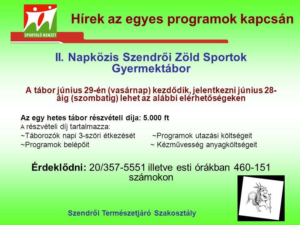 Hírek az egyes programok kapcsán II. Napközis Szendrői Zöld Sportok Gyermektábor A tábor június 29-én (vasárnap) kezdődik, jelentkezni június 28- áig