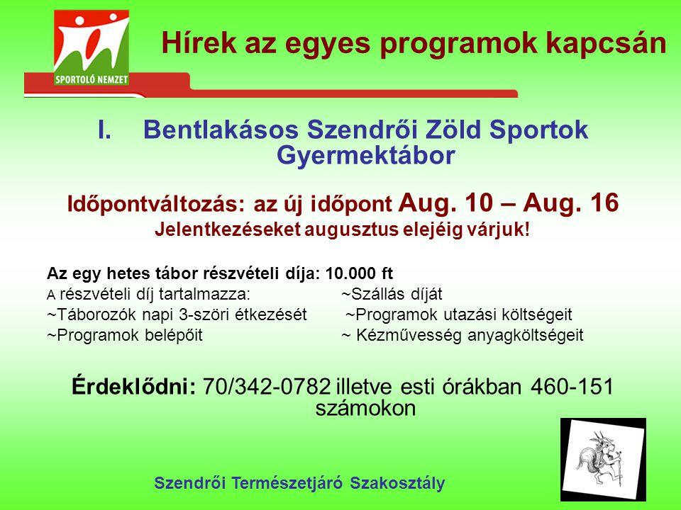 Hírek az egyes programok kapcsán I.Bentlakásos Szendrői Zöld Sportok Gyermektábor Időpontváltozás: az új időpont Aug.