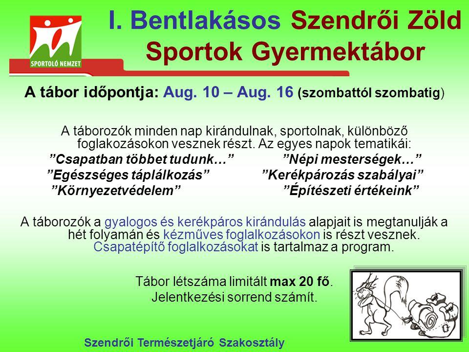 I. Bentlakásos Szendrői Zöld Sportok Gyermektábor A tábor időpontja: Aug.