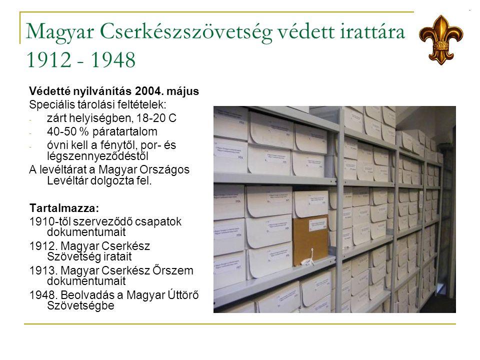 Magyar Cserkészszövetség védett irattára 1912 - 1948 Védetté nyilvánítás 2004.