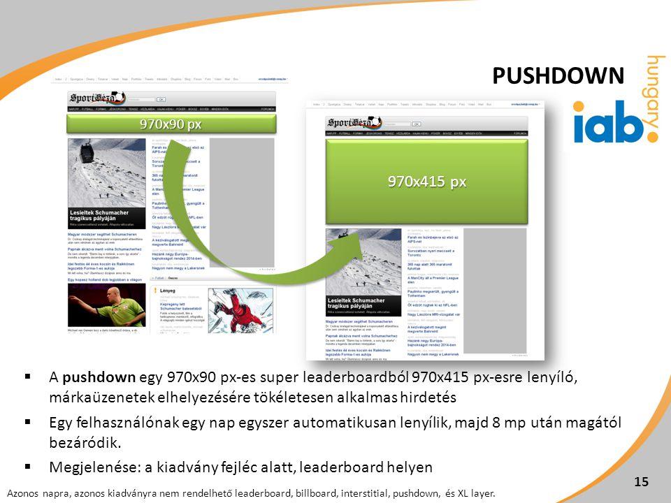  A pushdown egy 970x90 px-es super leaderboardból 970x415 px-esre lenyíló, márkaüzenetek elhelyezésére tökéletesen alkalmas hirdetés  Egy felhasználónak egy nap egyszer automatikusan lenyílik, majd 8 mp után magától bezáródik.