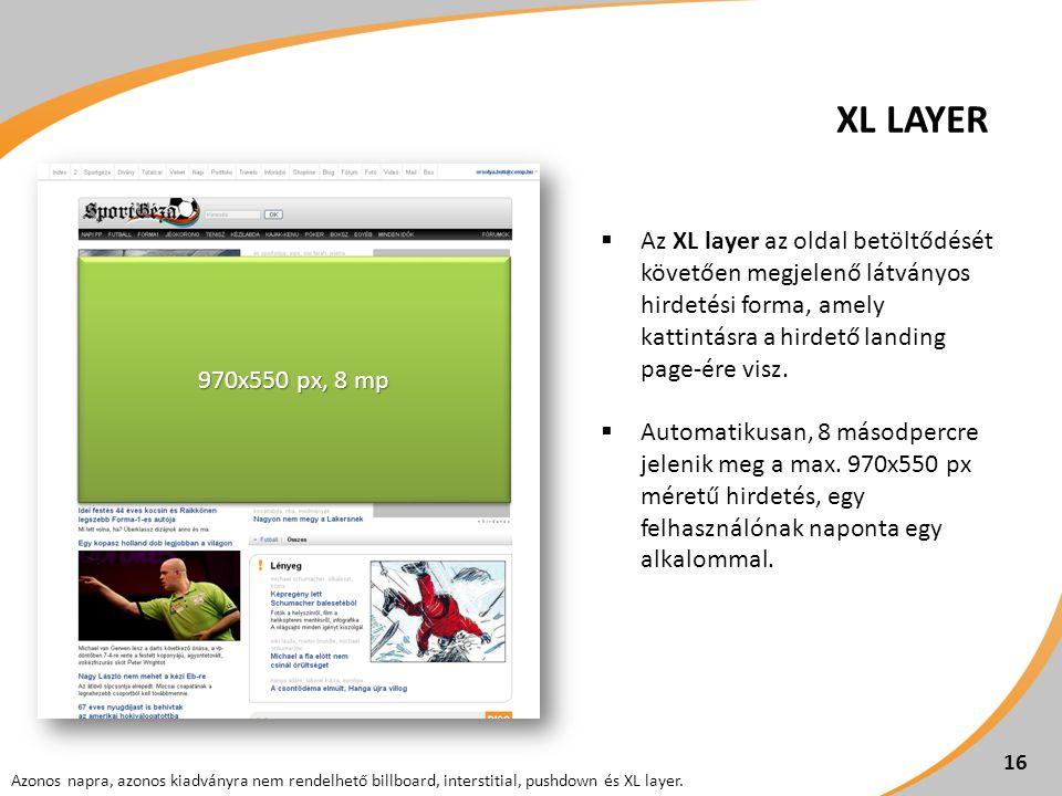 16  Az XL layer az oldal betöltődését követően megjelenő látványos hirdetési forma, amely kattintásra a hirdető landing page-ére visz.