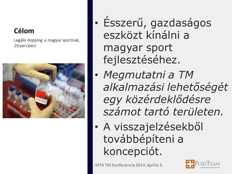 MTA TM Konferencia 2014. április 3. Célom • Ésszerű, gazdaságos eszközt kínálni a magyar sport fejlesztéséhez. • Megmutatni a TM alkalmazási lehetőség