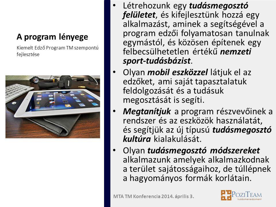 MTA TM Konferencia 2014. április 3. A program lényege • Létrehozunk egy tudásmegosztó felületet, és kifejlesztünk hozzá egy alkalmazást, aminek a segí