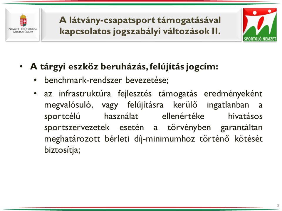 A látvány-csapatsport támogatásával kapcsolatos jogszabályi változások II. •A tárgyi eszköz beruházás, felújítás jogcím: •benchmark-rendszer bevezetés
