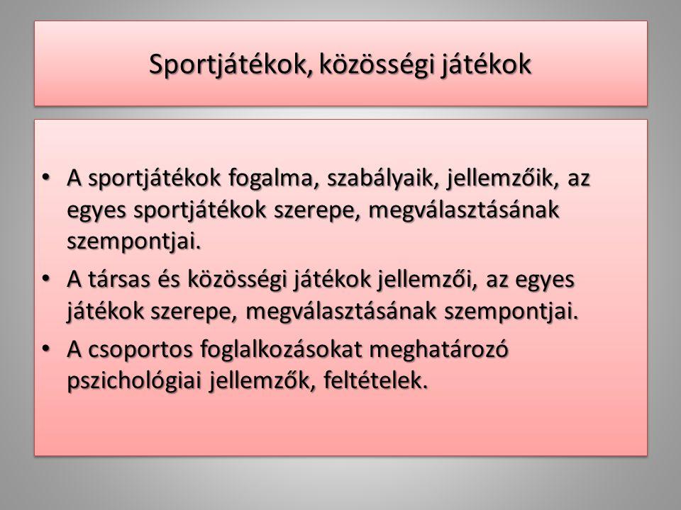 Sportjátékok, közösségi játékok • A sportjátékok fogalma, szabályaik, jellemzőik, az egyes sportjátékok szerepe, megválasztásának szempontjai. • A tár