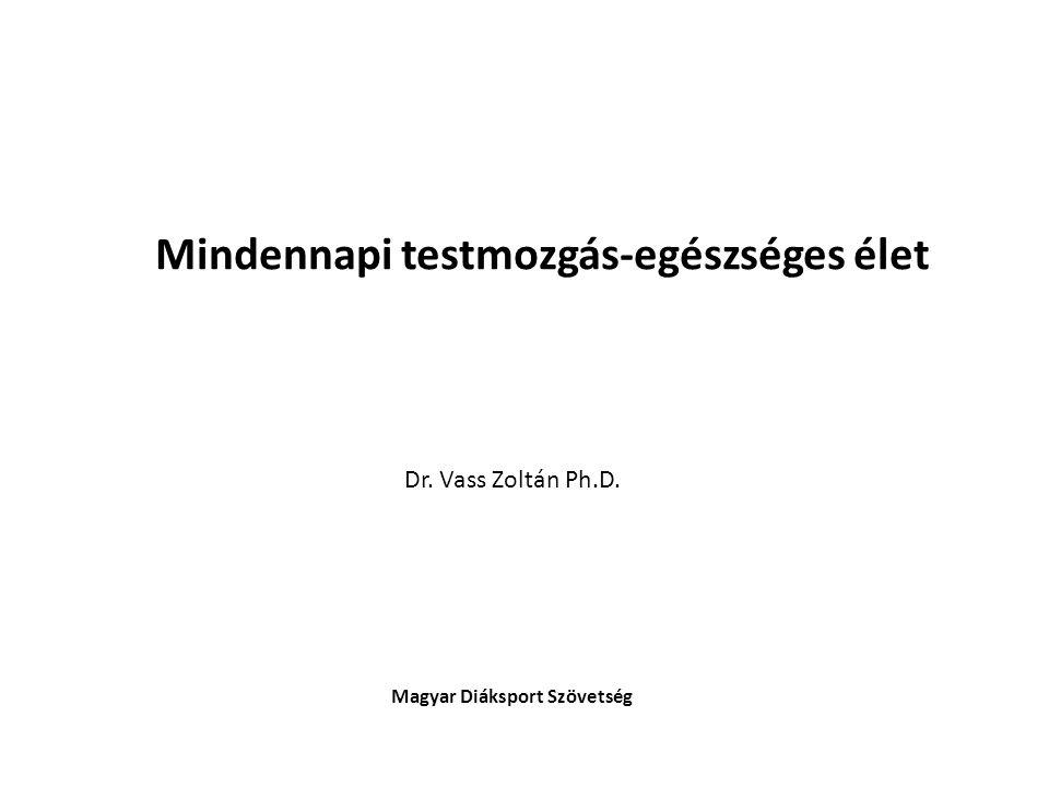 Mindennapi testmozgás-egészséges élet Dr. Vass Zoltán Ph.D. Magyar Diáksport Szövetség