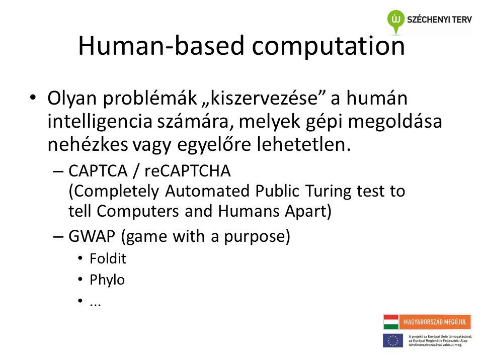 """Human-based computation • Olyan problémák """"kiszervezése"""" a humán intelligencia számára, melyek gépi megoldása nehézkes vagy egyelőre lehetetlen. – CAP"""