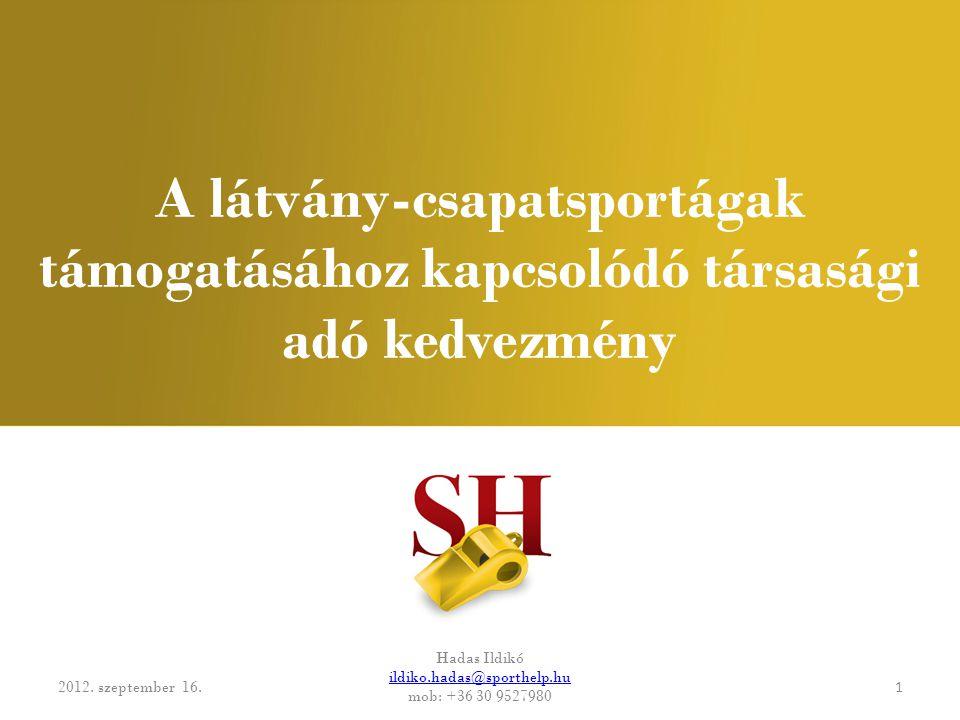 A látvány-csapatsportágak támogatásához kapcsolódó társasági adó kedvezmény 2012. szeptember 16. Hadas Ildikó ildiko.hadas@sporthelp.hu mob: +36 30 95