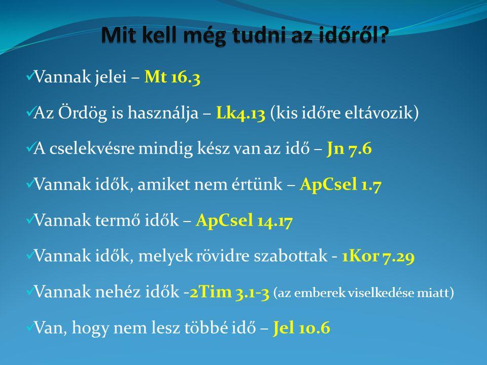  Vannak jelei – Mt 16.3  Az Ördög is használja – Lk4.13 (kis időre eltávozik)  A cselekvésre mindig kész van az idő – Jn 7.6  Vannak idők, amiket