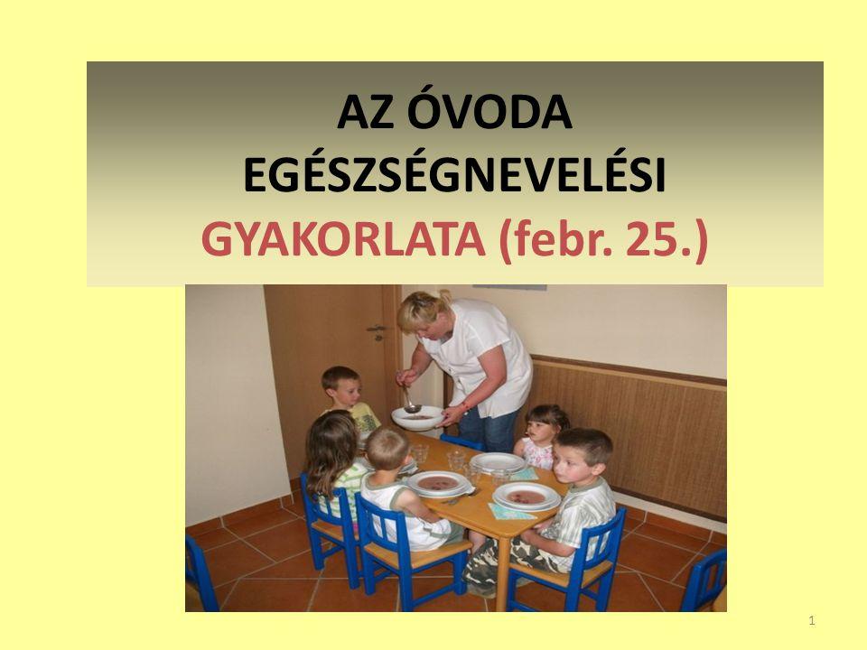 AZ ÓVODA EGÉSZSÉGNEVELÉSI GYAKORLATA (febr. 25.) 1