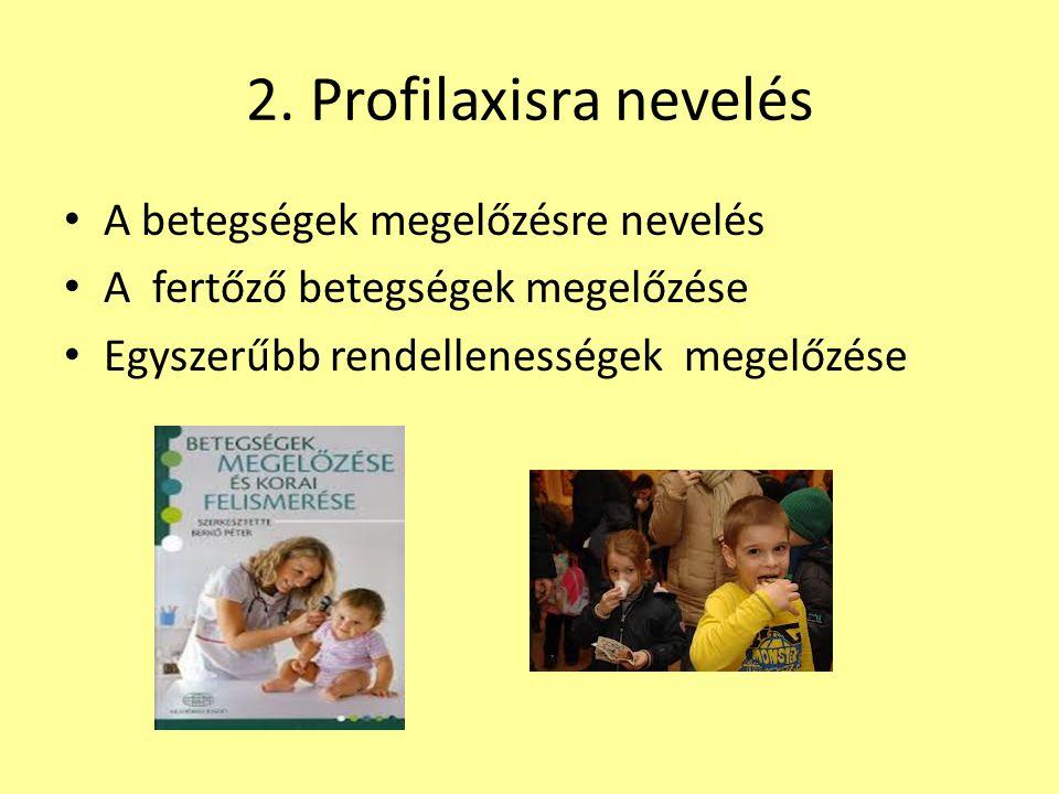 2. Profilaxisra nevelés • A hagyományos betegség-megelőző tevékenység, a profilaxisra nevelés alapfeladata: • a fertőző betegségek és a gyakrabban elő
