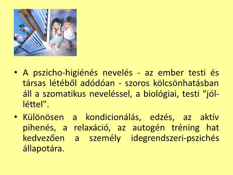 II. PSZICHOHIGIÉNÉS NEVELÉS • azaz: a lelki egészség védelme az egészséges személyiségfejlődést biztosítja, • célja megóvni a gyermeket az idegrendsze