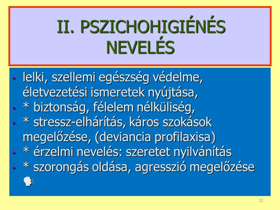 • A pszicho-higiénés nevelés - az ember testi és társas létéből adódóan - szoros kölcsönhatásban áll a szomatikus neveléssel, a biológiai, testi