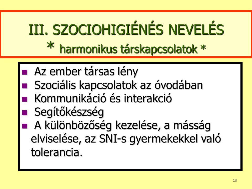 III. Szociohigiénés nevelés • Az egészségnevelésnek a társas-társadalmi együttélésből adódó feladatara történő előkészítést nevezzük szociohigiénés ne