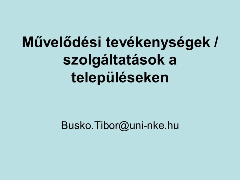 Művelődési tevékenységek / szolgáltatások a településeken Busko.Tibor@uni-nke.hu
