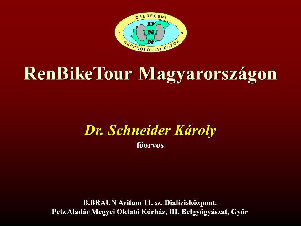 RenBikeTour Magyarországon Dr. Schneider Károly főorvos B.BRAUN Avitum 11. sz. Dialízisközpont, Petz Aladár Megyei Oktató Kórház, III. Belgyógyászat,