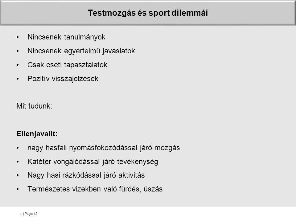 sl | Page Testmozgás és sport dilemmái •Nincsenek tanulmányok •Nincsenek egyértelmű javaslatok •Csak eseti tapasztalatok •Pozitív visszajelzések Mit t