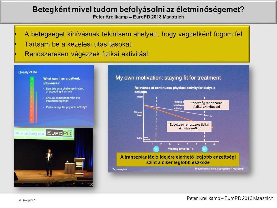 sl | Page Betegként mivel tudom befolyásolni az életminőségemet? Peter Kreilkamp – EuroPD 2013 Maastrich •A betegséget kihívásnak tekintsem ahelyett,