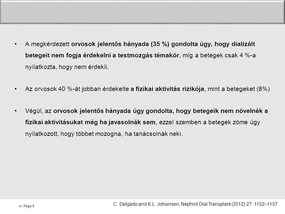 sl | Page •A megkérdezett orvosok jelentős hányada (35 %) gondolta úgy, hogy dializált betegeit nem fogja érdekelni a testmozgás témakör, míg a betege