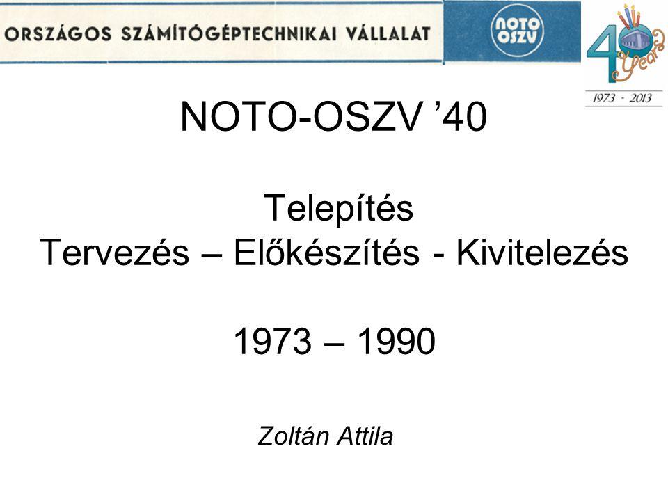 NOTO-OSZV '40 Telepítés Tervezés – Előkészítés - Kivitelezés 1973 – 1990 Zoltán Attila
