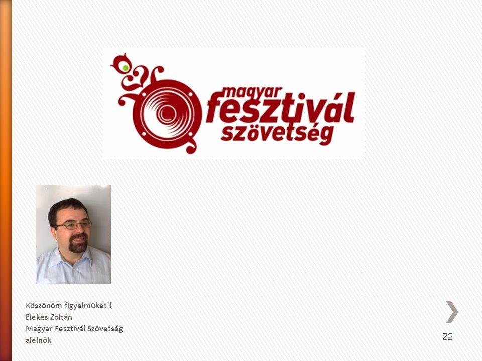 22 Köszönöm figyelmüket ! Elekes Zoltán Magyar Fesztivál Szövetség alelnök
