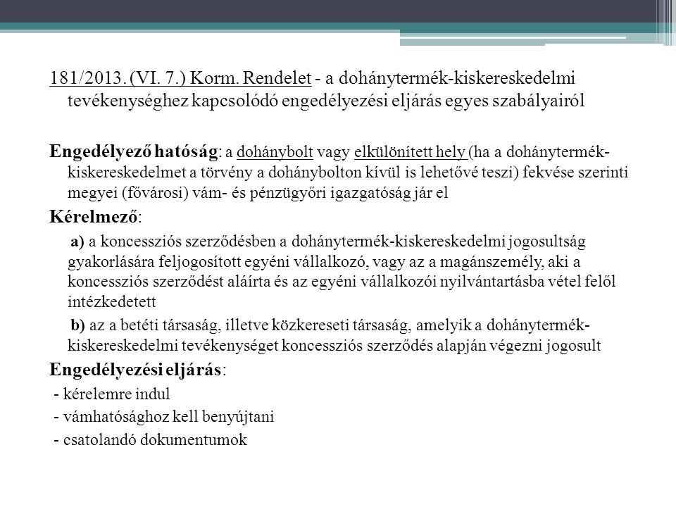 181/2013. (VI. 7.) Korm. Rendelet - a dohánytermék-kiskereskedelmi tevékenységhez kapcsolódó engedélyezési eljárás egyes szabályairól Engedélyező ható