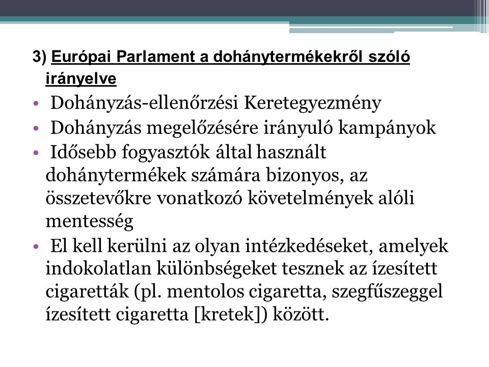 3) Európai Parlament a dohánytermékekről szóló irányelve • Dohányzás-ellenőrzési Keretegyezmény • Dohányzás megelőzésére irányuló kampányok • Idősebb