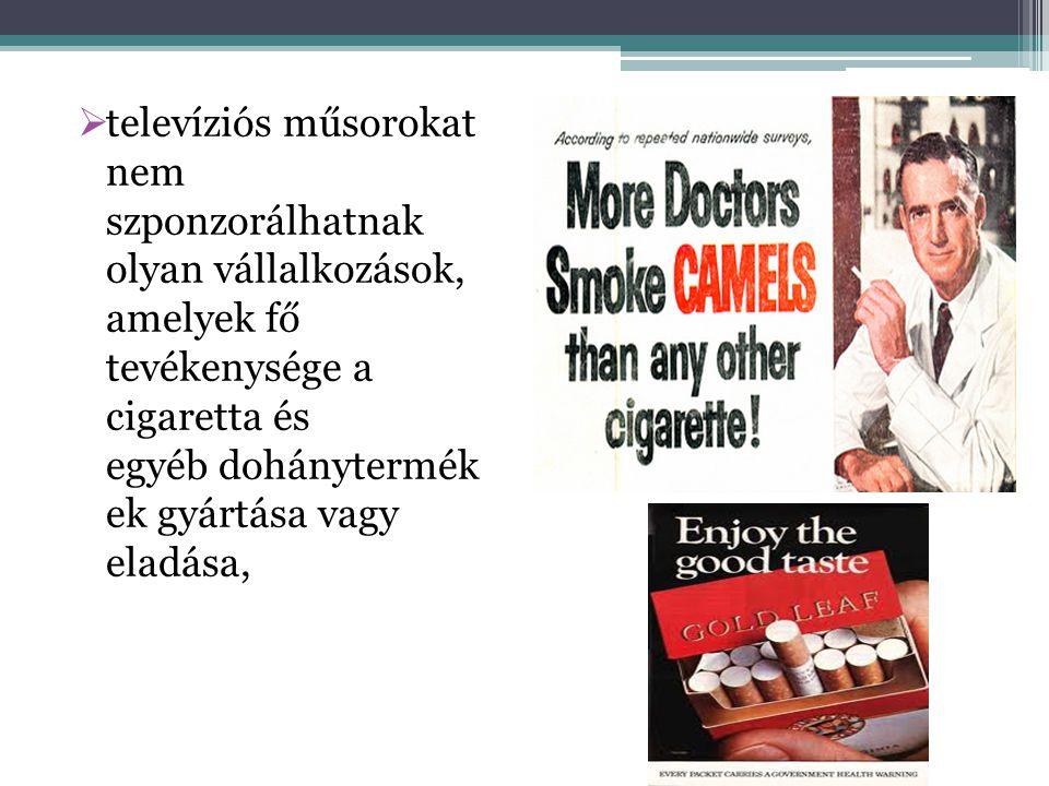  televíziós műsorokat nem szponzorálhatnak olyan vállalkozások, amelyek fő tevékenysége a cigaretta és egyéb dohánytermék ek gyártása vagy eladása,
