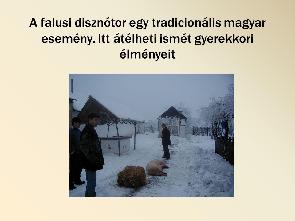 A falusi disznótor egy tradicionális magyar esemény. Itt átélheti ismét gyerekkori élményeit