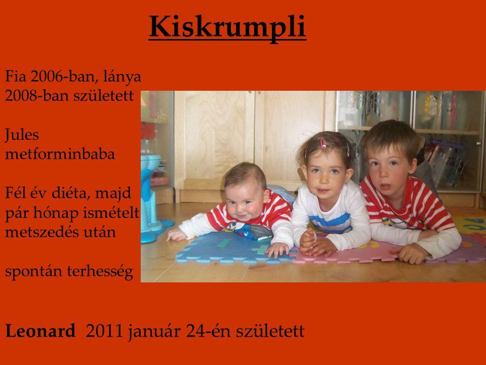 Kiskrumpli Fia 2006-ban, lánya 2008-ban született Jules metforminbaba Fél év diéta, majd pár hónap ismételt metszedés után spontán terhesség Leonard 2