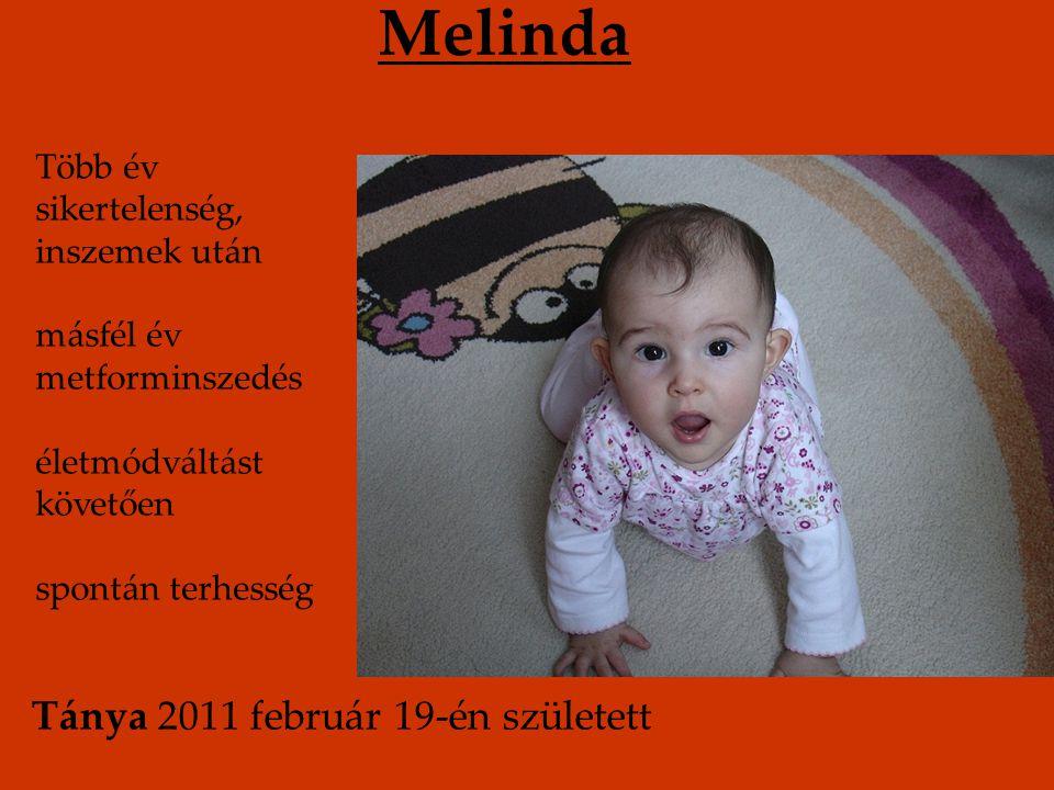 Melinda Több év sikertelenség, inszemek után másfél év metforminszedés életmódváltást követően spontán terhesség Tánya 2011 február 19-én született