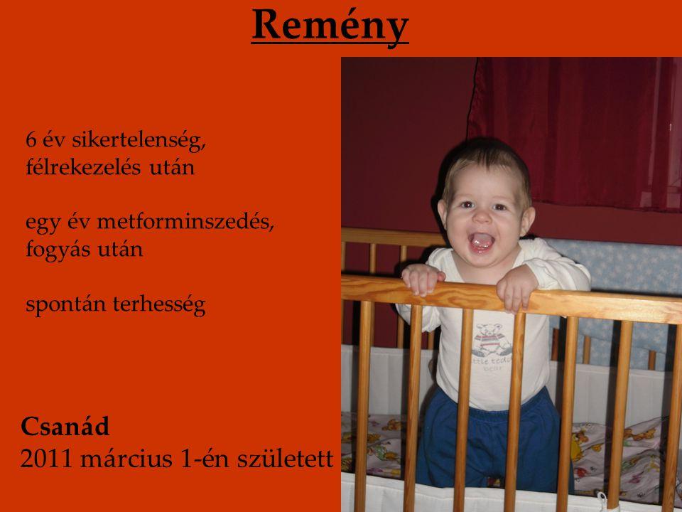 Remény 6 év sikertelenség, félrekezelés után egy év metforminszedés, fogyás után spontán terhesség Csanád 2011 március 1-én született