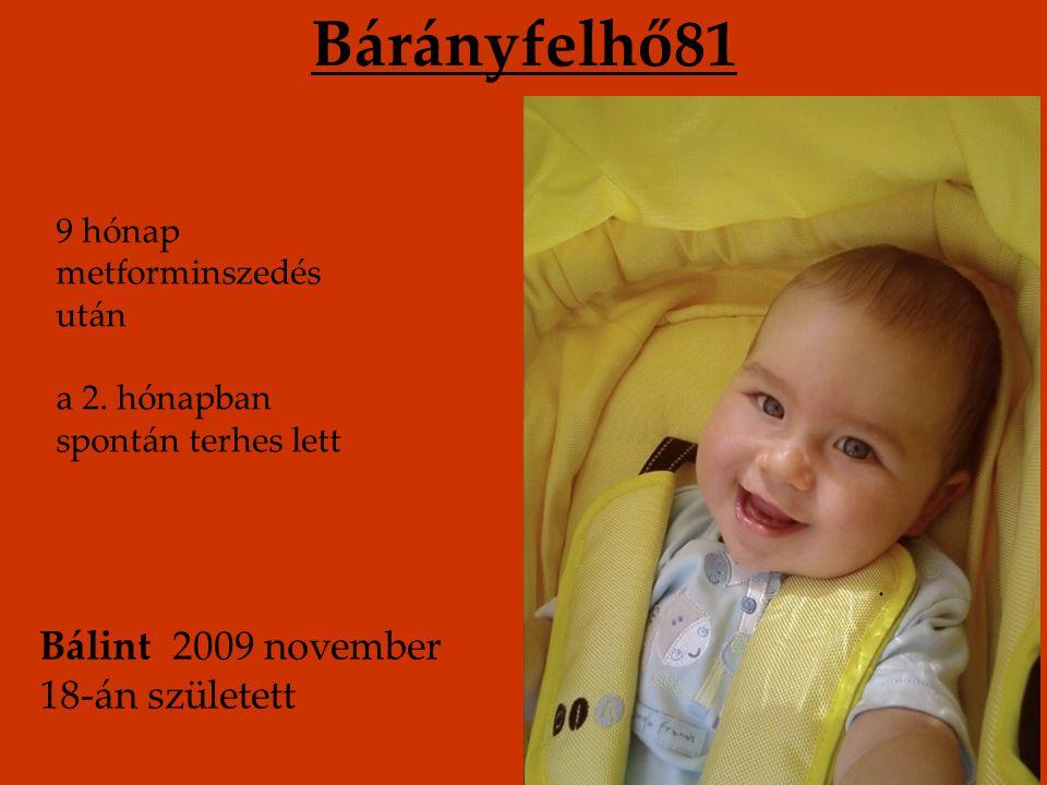 Nati 3 év sikertelenség 1 év metszedés, fogyás, tiroxinpótlás után spontán terhesség Bálint 2009 december 18-án született