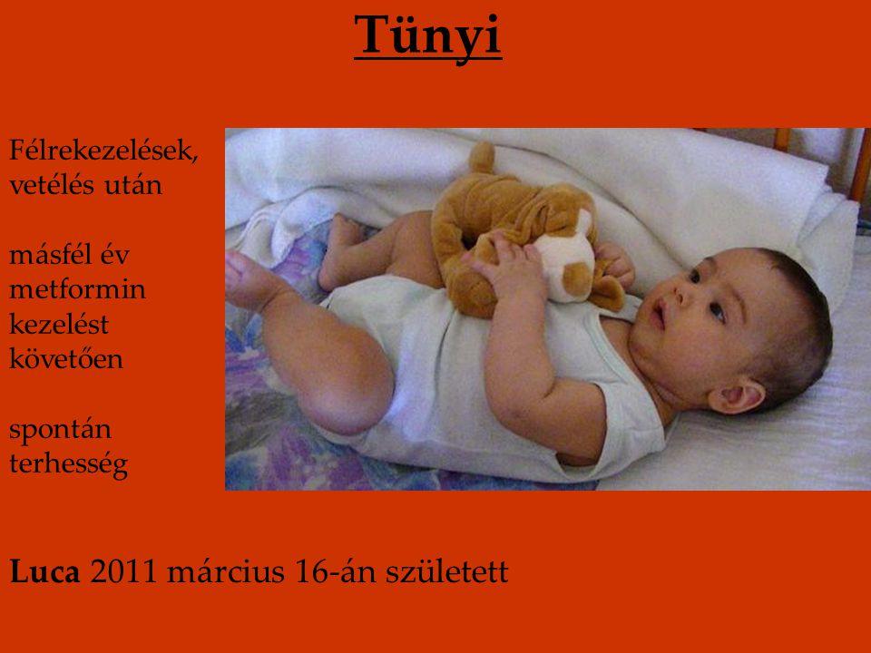 Tünyi Félrekezelések, vetélés után másfél év metformin kezelést követően spontán terhesség Luca 2011 március 16-án született