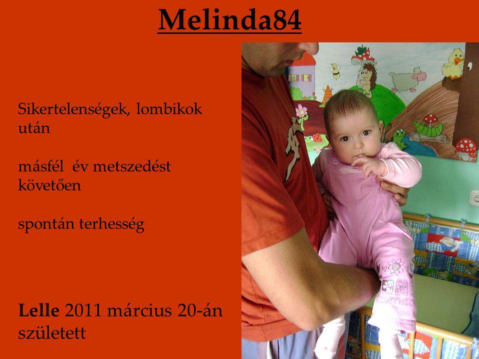 Melinda84 Sikertelenségek, lombikok után másfél év metszedést követően spontán terhesség Lelle 2011 március 20-án született