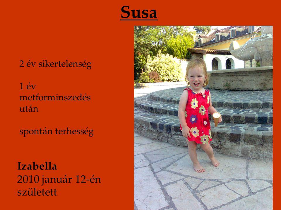 Susa 2 év sikertelenség 1 év metforminszedés után spontán terhesség Izabella 2010 január 12-én született