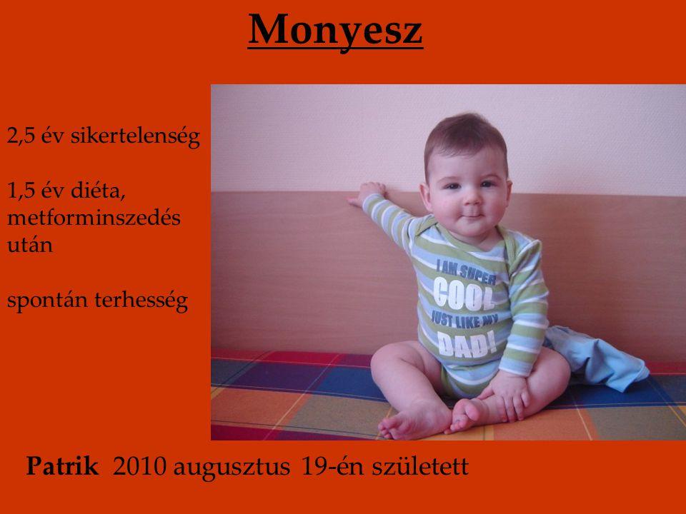 Monyesz 2,5 év sikertelenség 1,5 év diéta, metforminszedés után spontán terhesség Patrik 2010 augusztus 19-én született