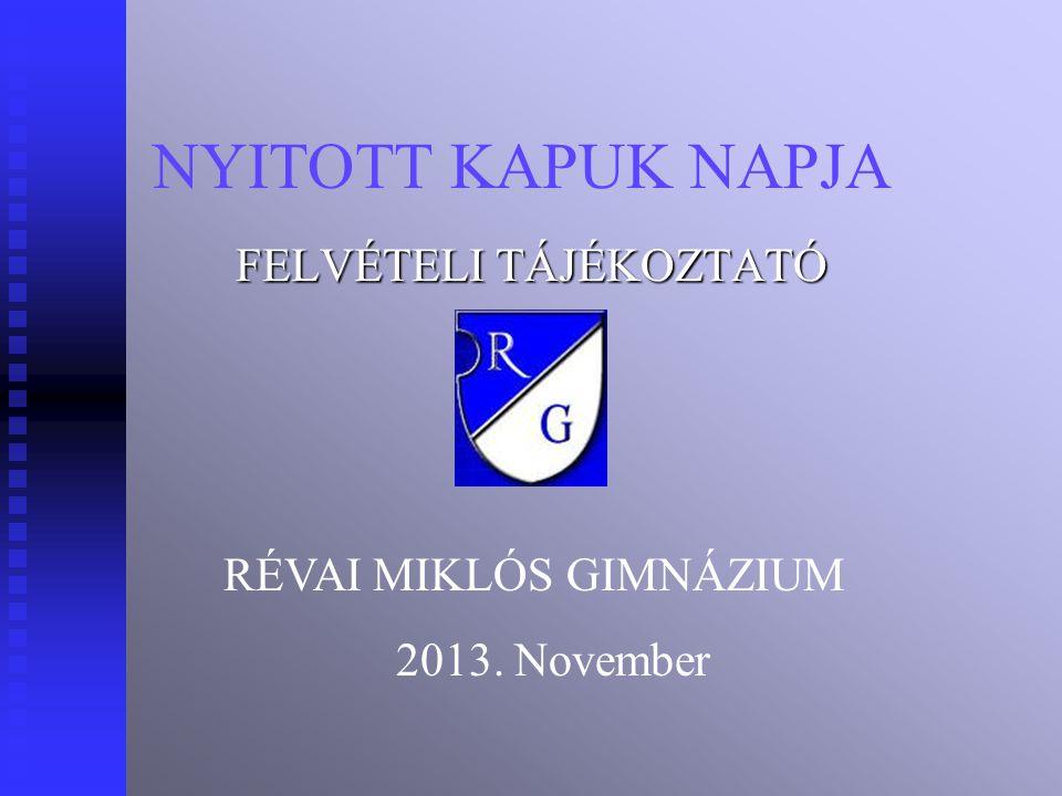 NYITOTT KAPUK NAPJA FELVÉTELI TÁJÉKOZTATÓ RÉVAI MIKLÓS GIMNÁZIUM 2013. November